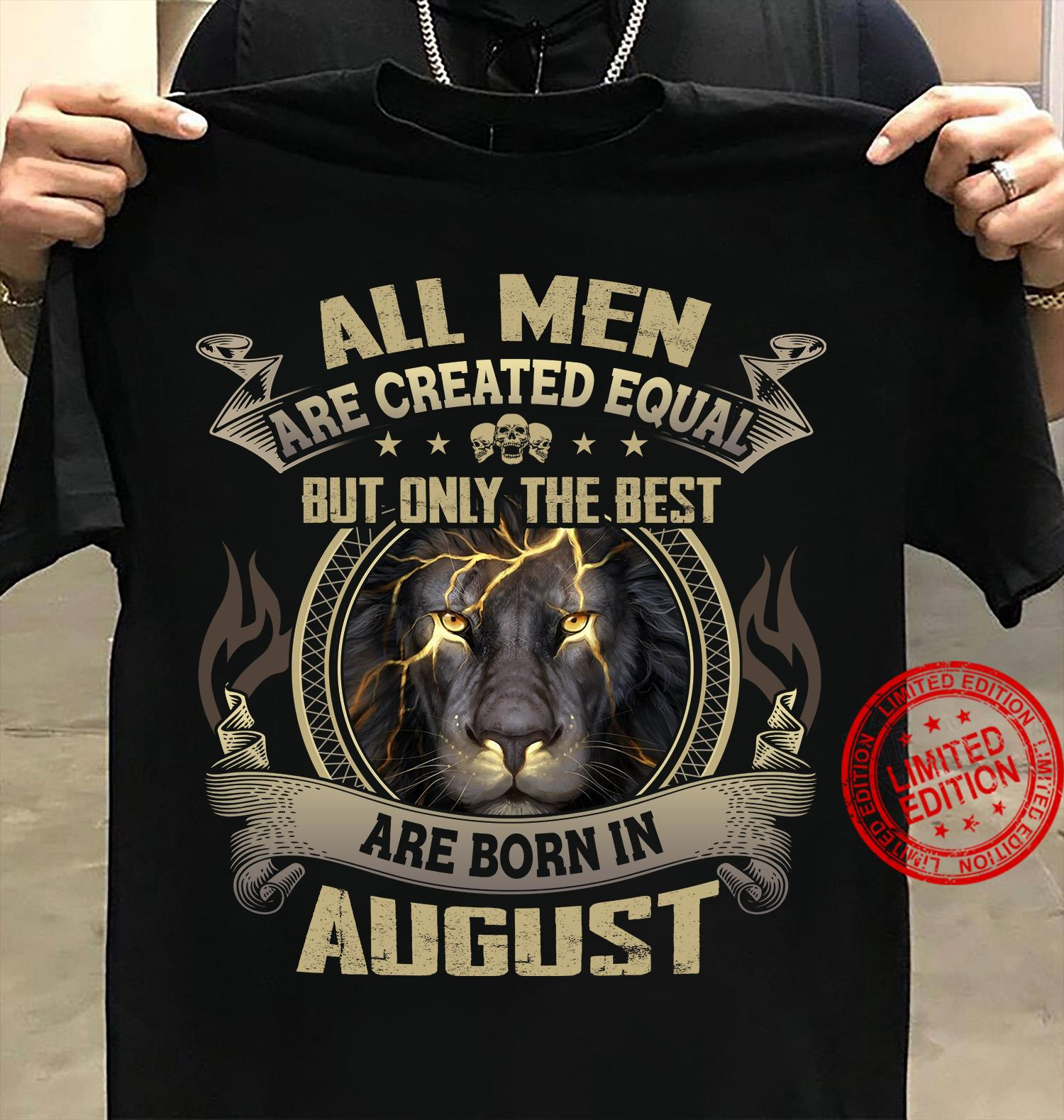 All Men Are Created Equal But Only Best Are Born In August Shirt