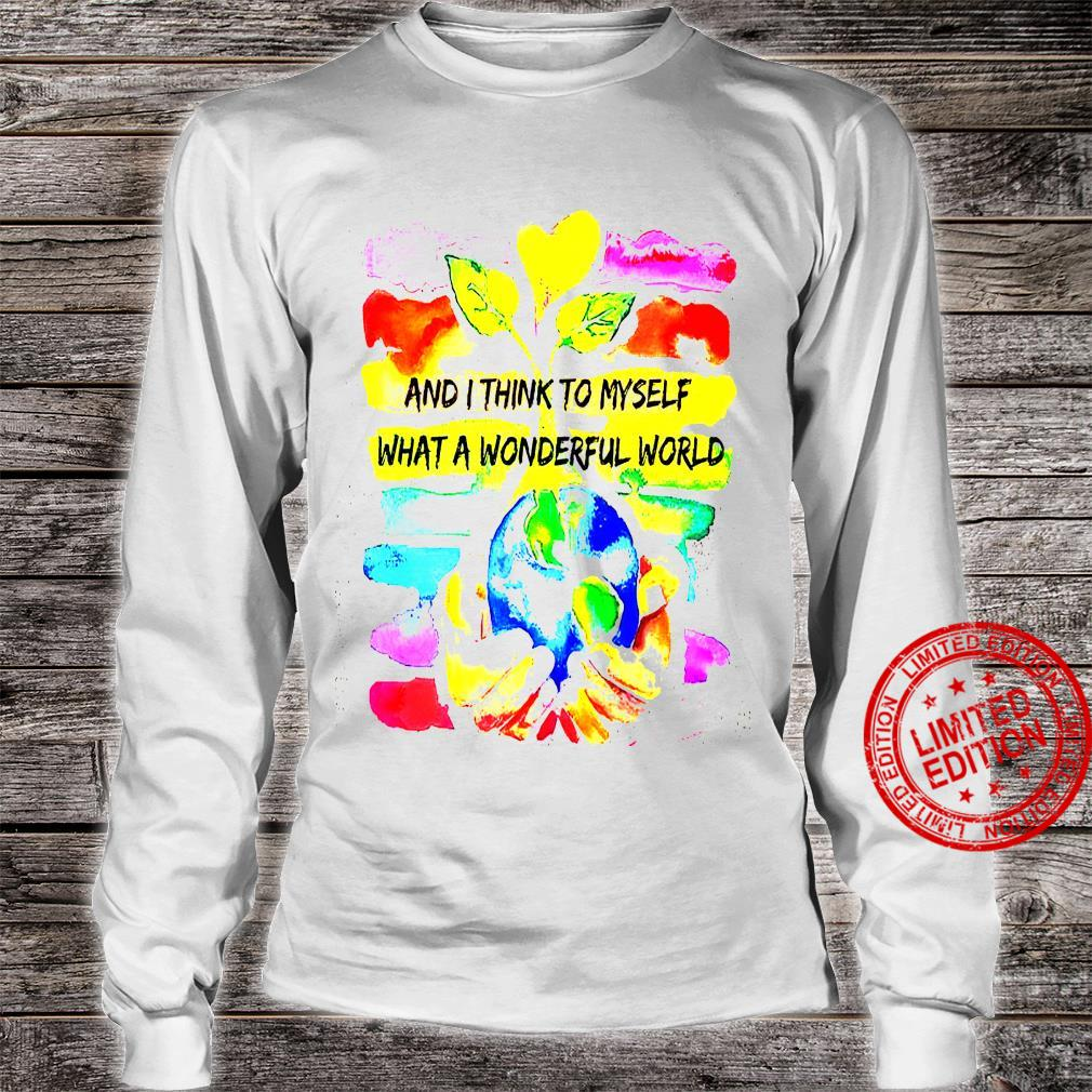 And I Think To Myself What A Wonderful World Shirt long sleeved