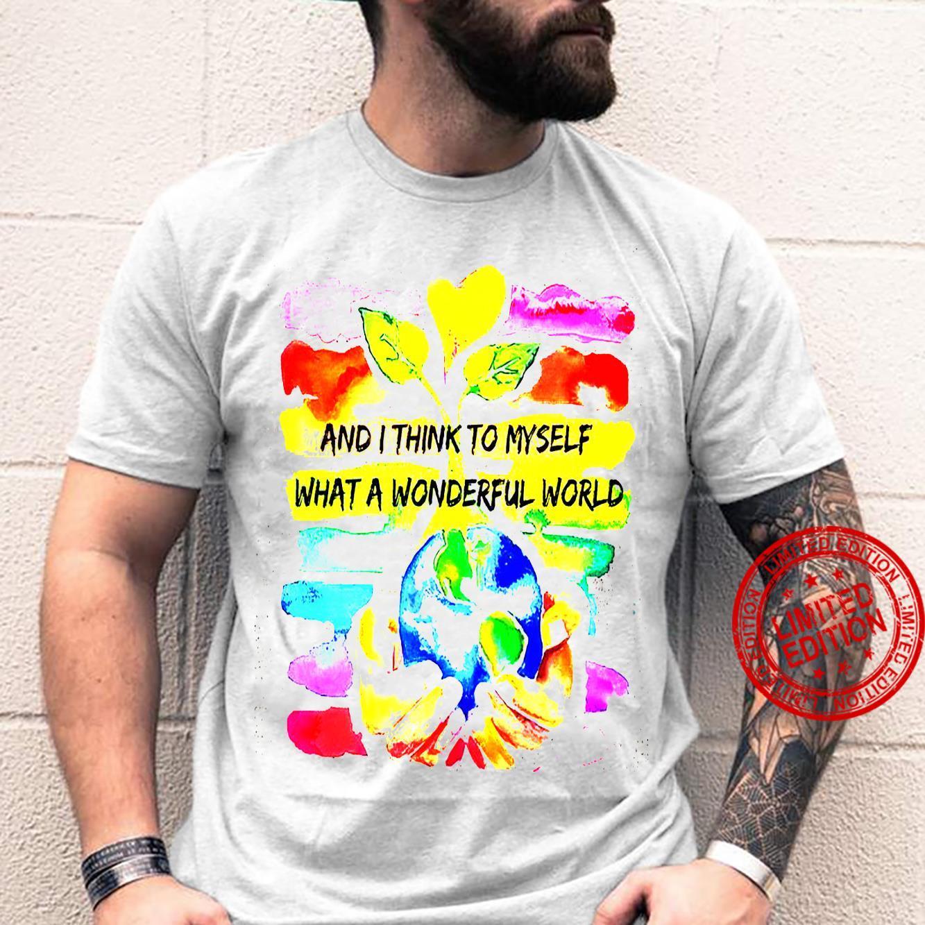 And I Think To Myself What A Wonderful World Shirt unisex