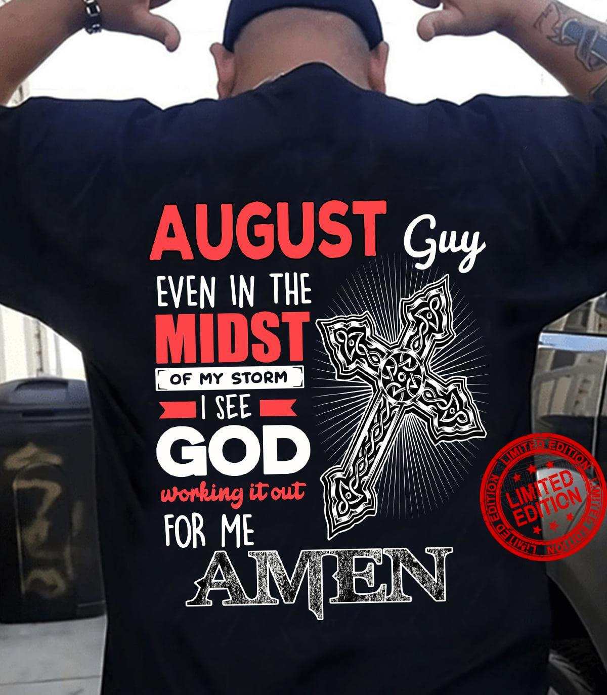 August Guy Even In The Midst Of My Storm I See God Working It Out For Me Amen Shirt