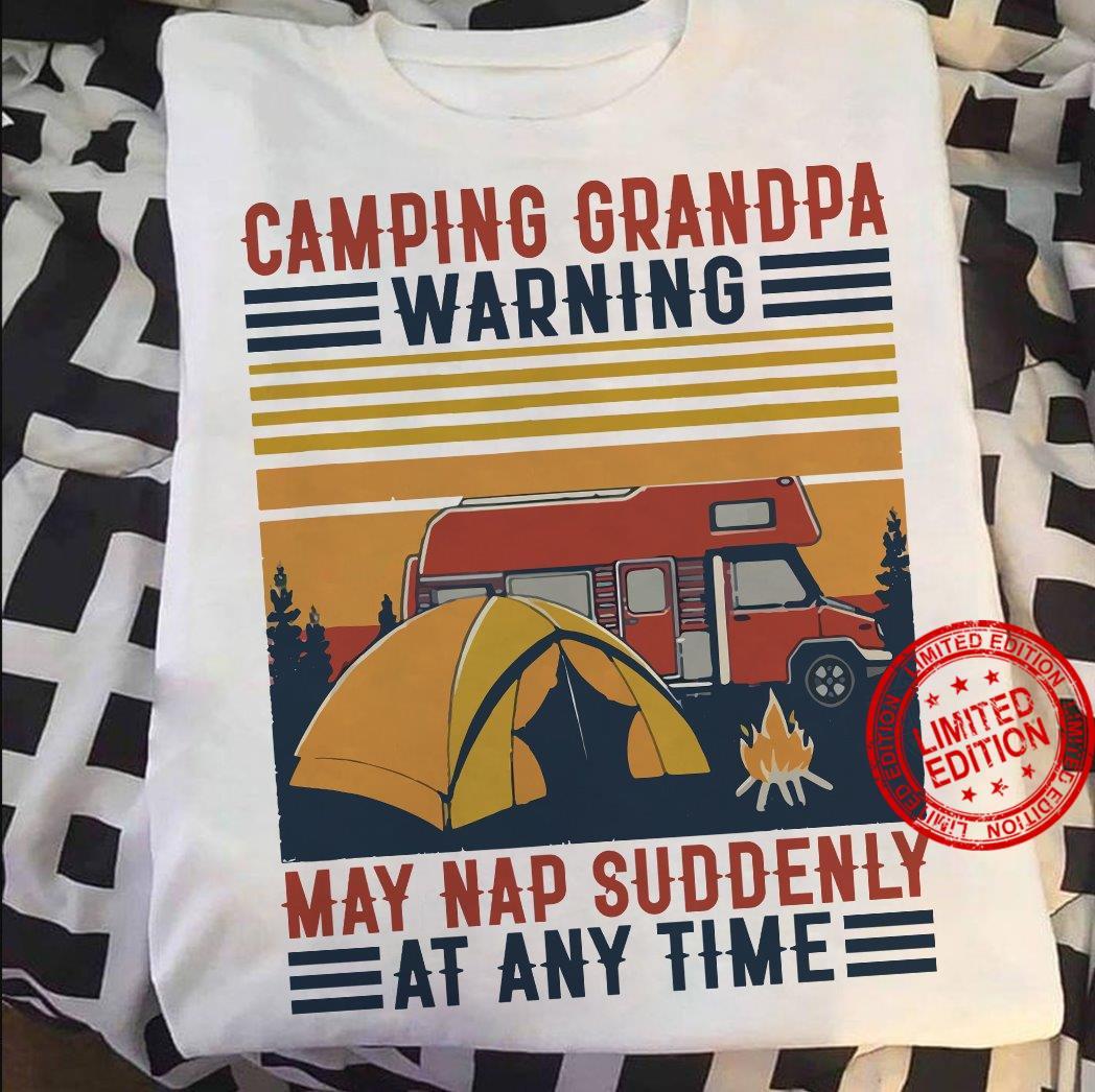 Camping Grandpa Warning May Nap Suddenly At Any Time Shirt