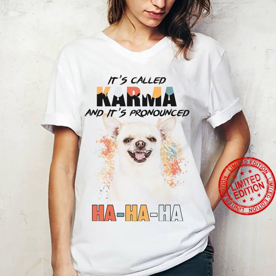Chihuahua It's Called Karma And It's Pronounced Ha Ha Ha Shirt ladies tee