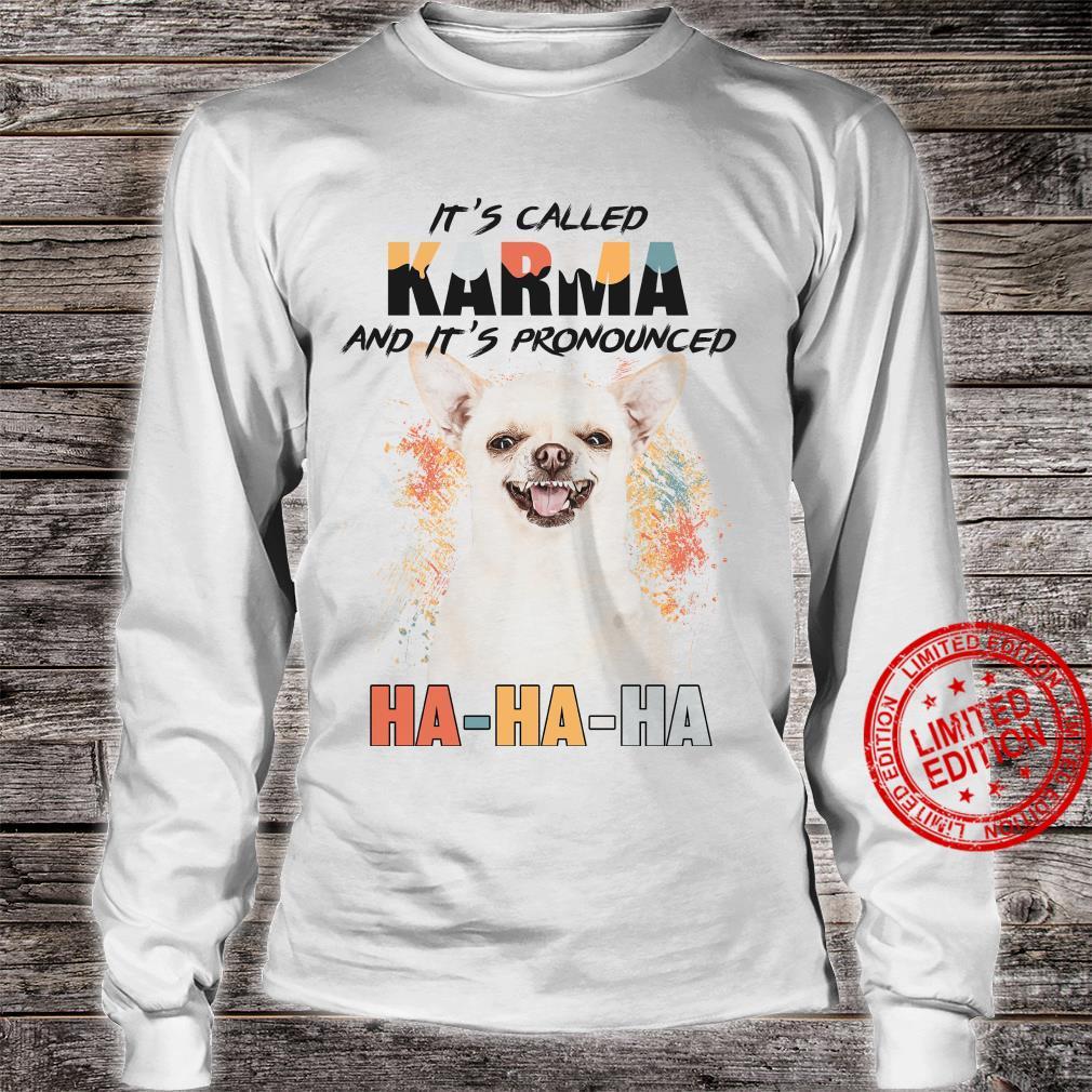 Chihuahua It's Called Karma And It's Pronounced Ha Ha Ha Shirt long sleeved