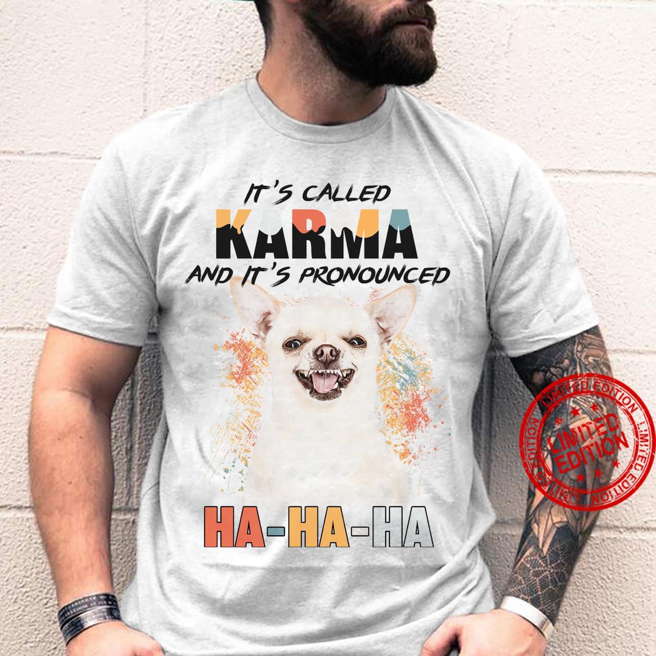 Chihuahua It's Called Karma And It's Pronounced Ha Ha Ha Shirt unisex