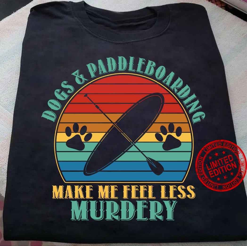 Dogs Paddleboarding Make Me Feel Less Murdery Shirt