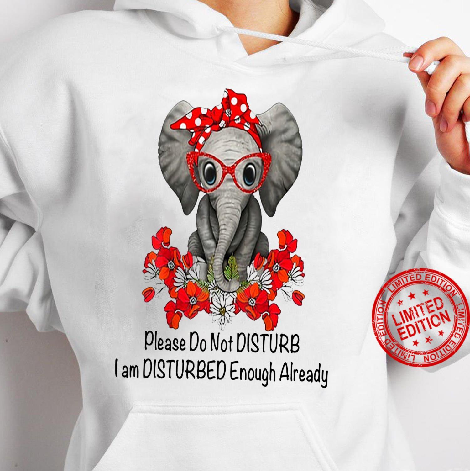 Elephant Please Do Not Disturb I Am Disturbed Enough Already Shirt hoodie
