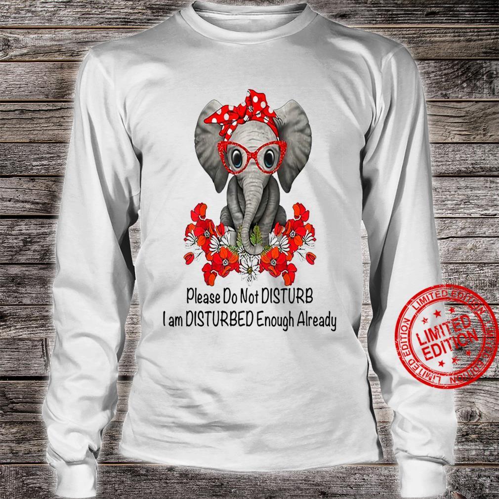 Elephant Please Do Not Disturb I Am Disturbed Enough Already Shirt long sleeved