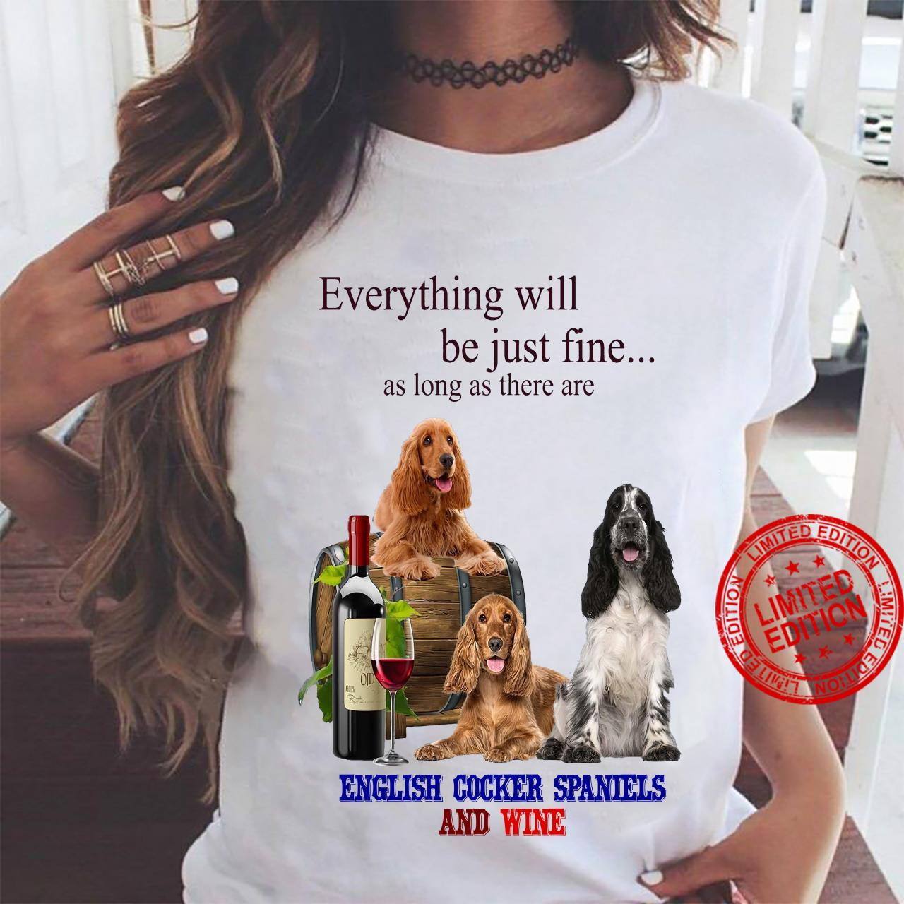 Everything Will Be Just Fine As Long As There Are English Cocker Spaniels And Wine Shirt ladies tee