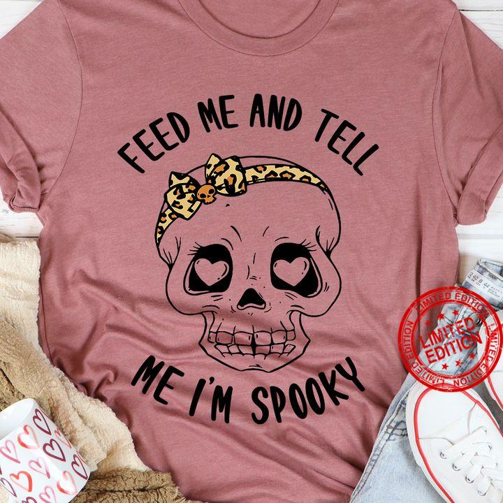 Feed Me And Tell Me I'm Spooky Shirt