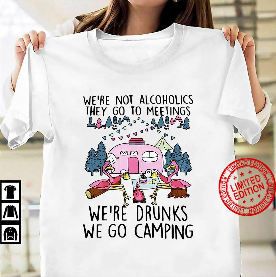 Flamingo We're Not Alcoholic They Go To Meetings We're Drunks We Go Camping Shirt