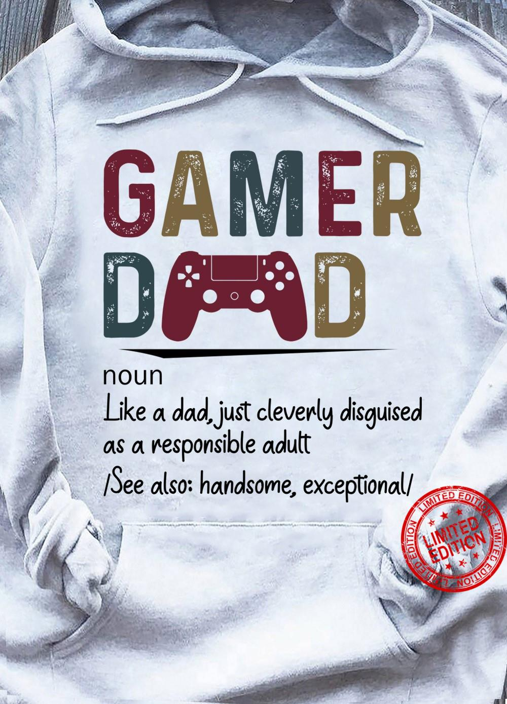 Gamer Dad Noun Like A Dad Just Cleverly Disguised As A Responsible Adult Shirt
