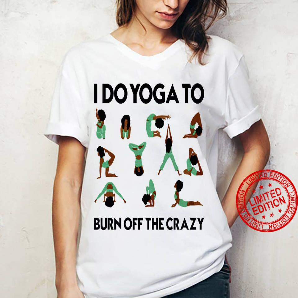 I Do Yoga To Burn Off The Crazy Shirt ladies tee