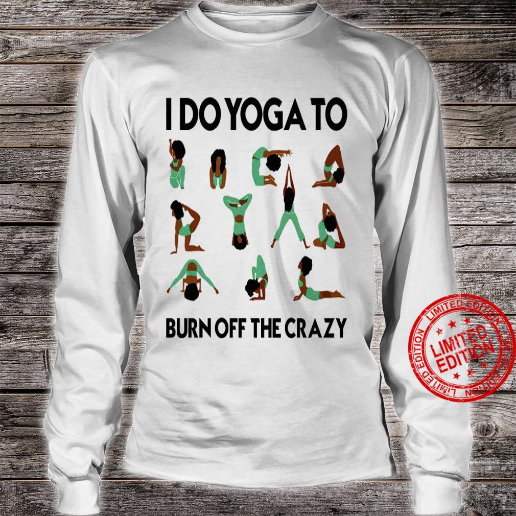 I Do Yoga To Burn Off The Crazy Shirt long sleeved