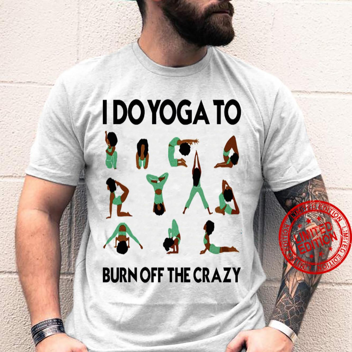 I Do Yoga To Burn Off The Crazy Shirt unisex