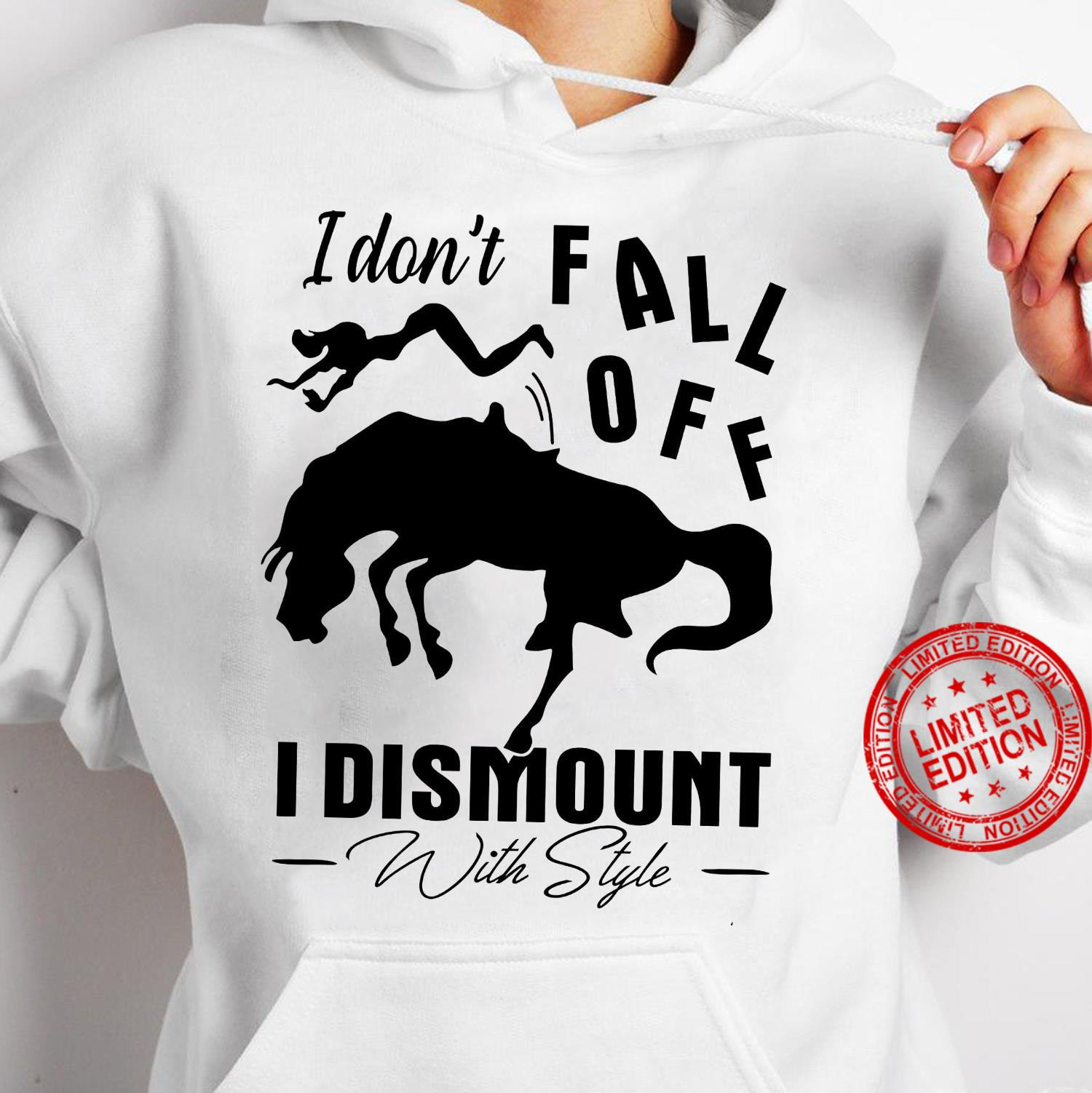 I Don't Fall Off I Dismount With Style Shirt hoodie