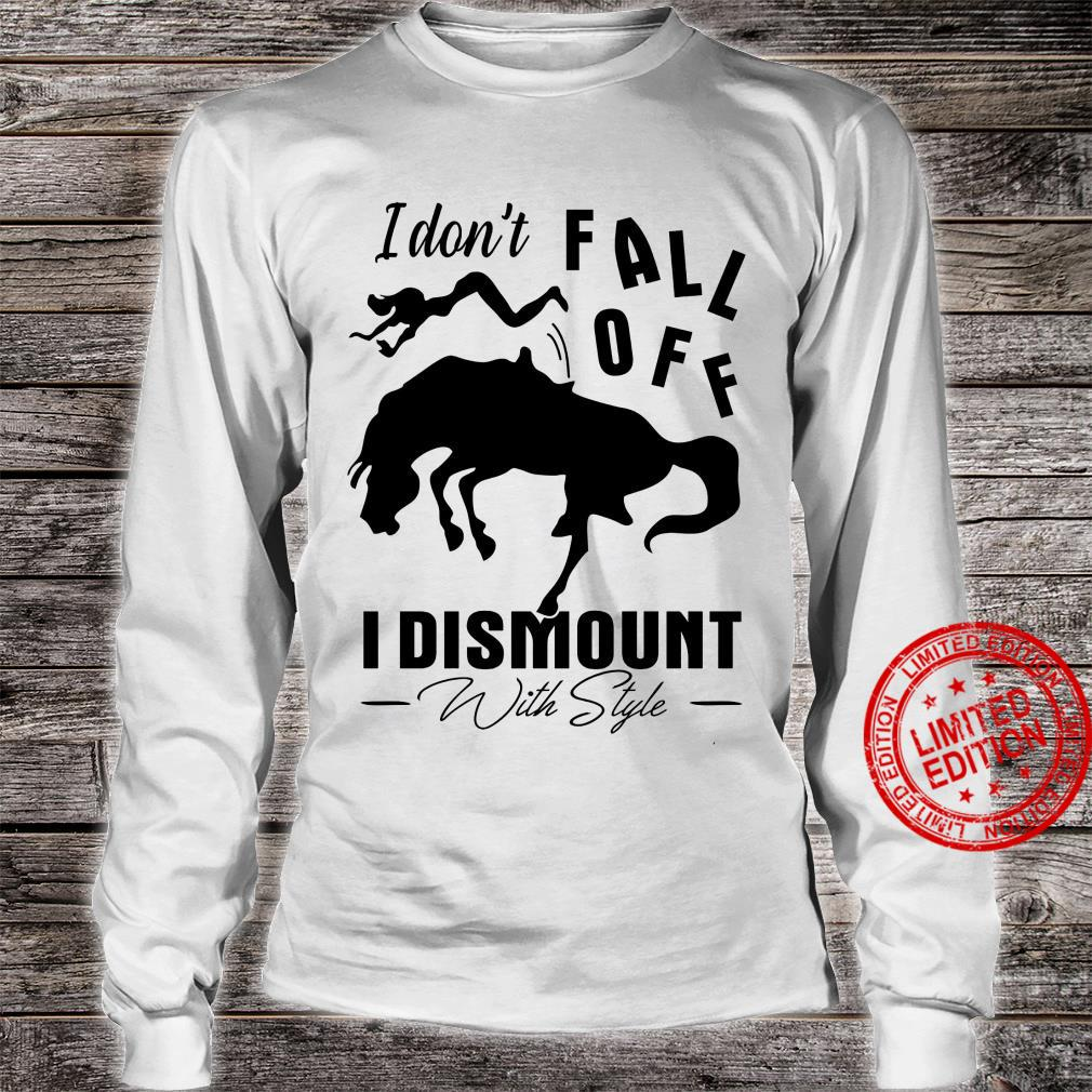 I Don't Fall Off I Dismount With Style Shirt long sleeved