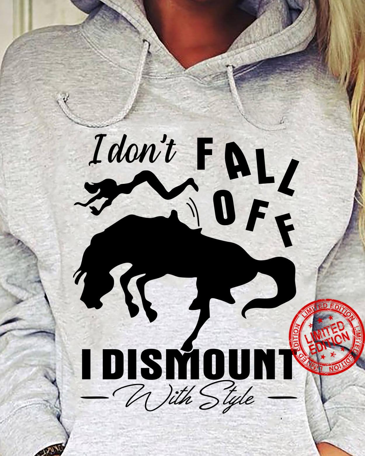 I Don't Fall Off I Dismount With Style Shirt