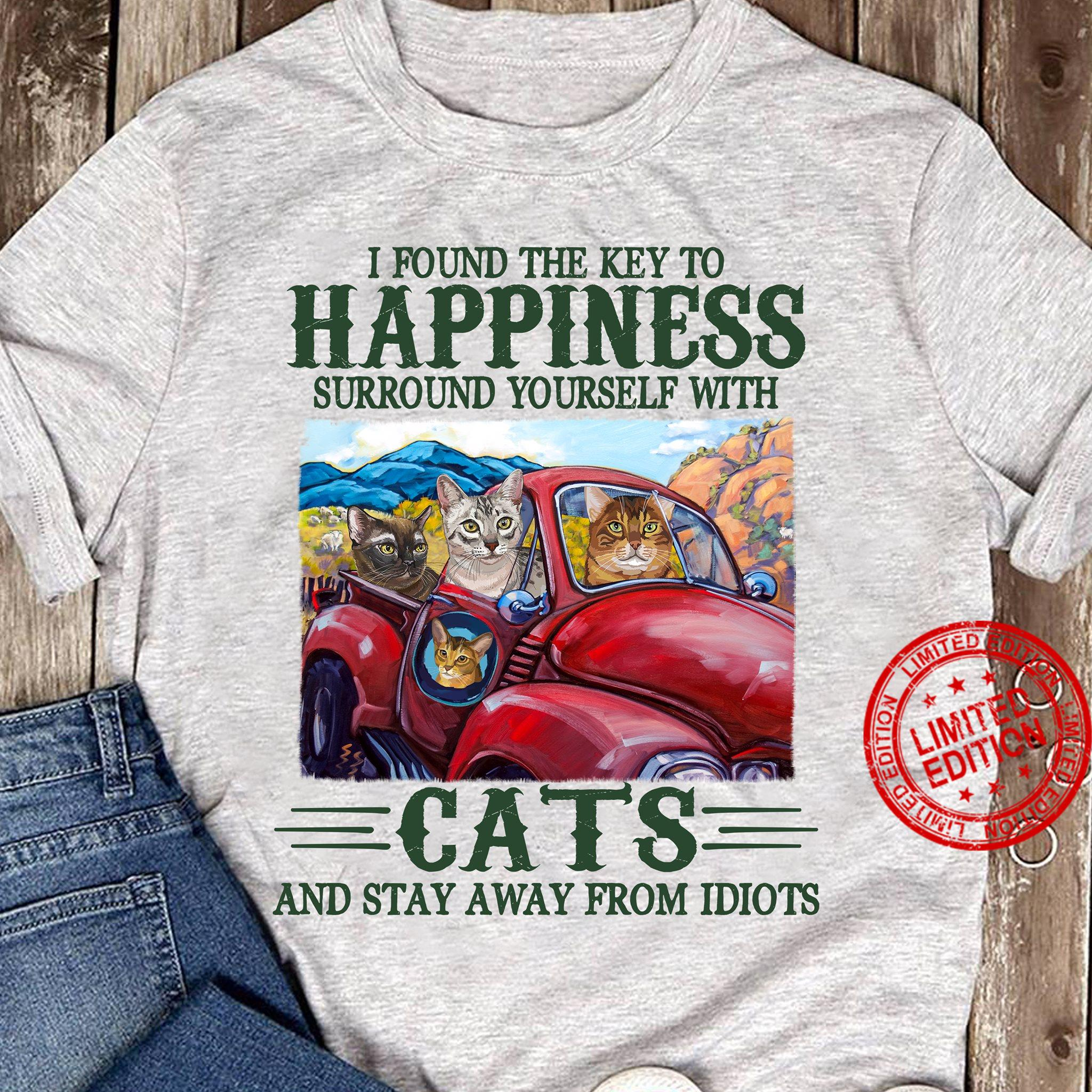 I Found The Key To Happiness Surround Yourself With Cat And Stay Away From Idiots Shirt.