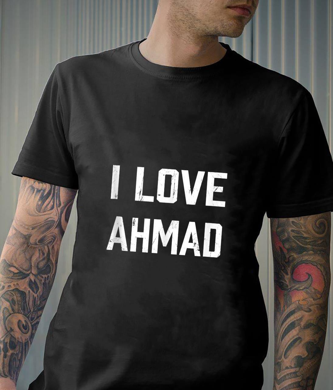 I Love Ahmad Family Son Daughter Boy Girl Baby Name Shirt