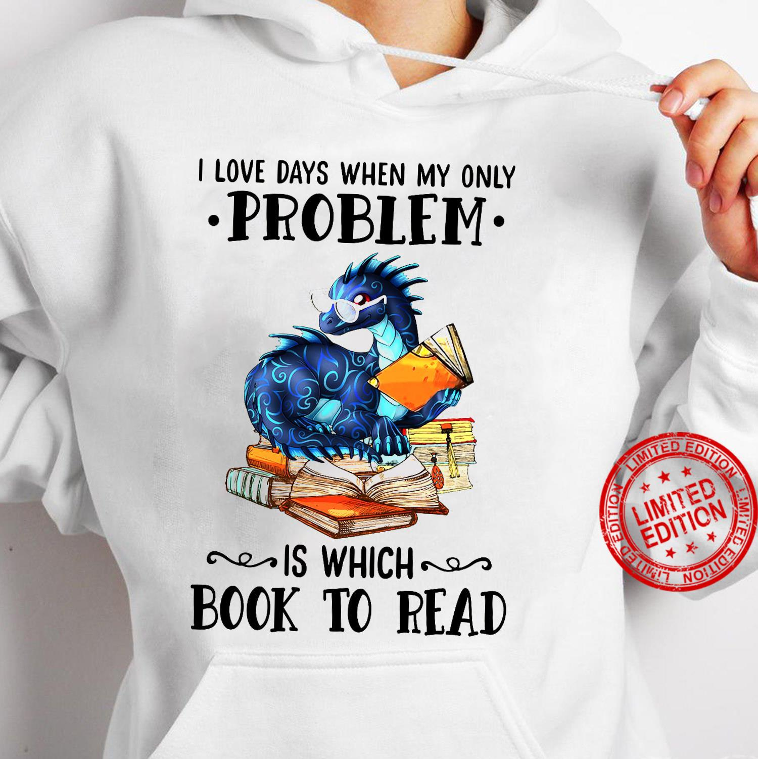 I Love Days When My Only Problem Is Which Book To Read Shirt hoodie