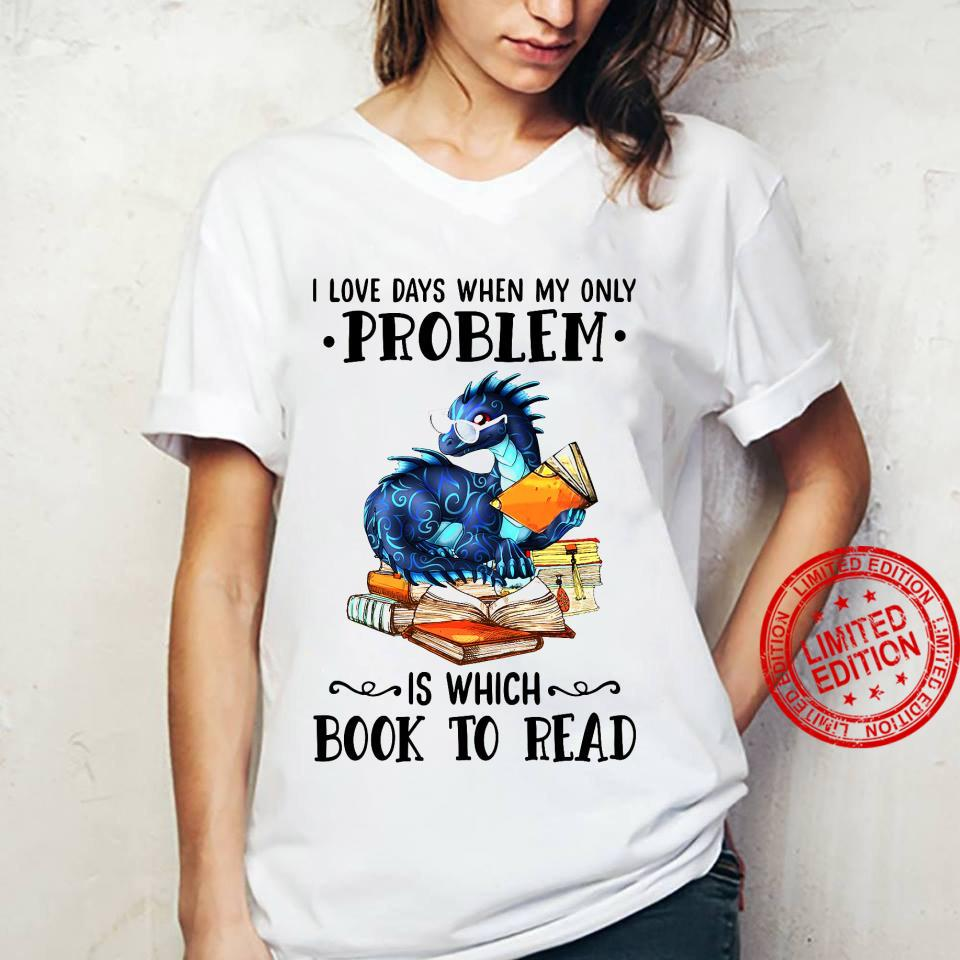 I Love Days When My Only Problem Is Which Book To Read Shirt ladies tee