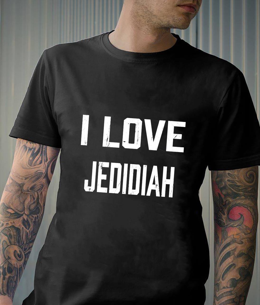 I Love Jedidiah Family Son Daughter Boy Girl Baby Name Shirt