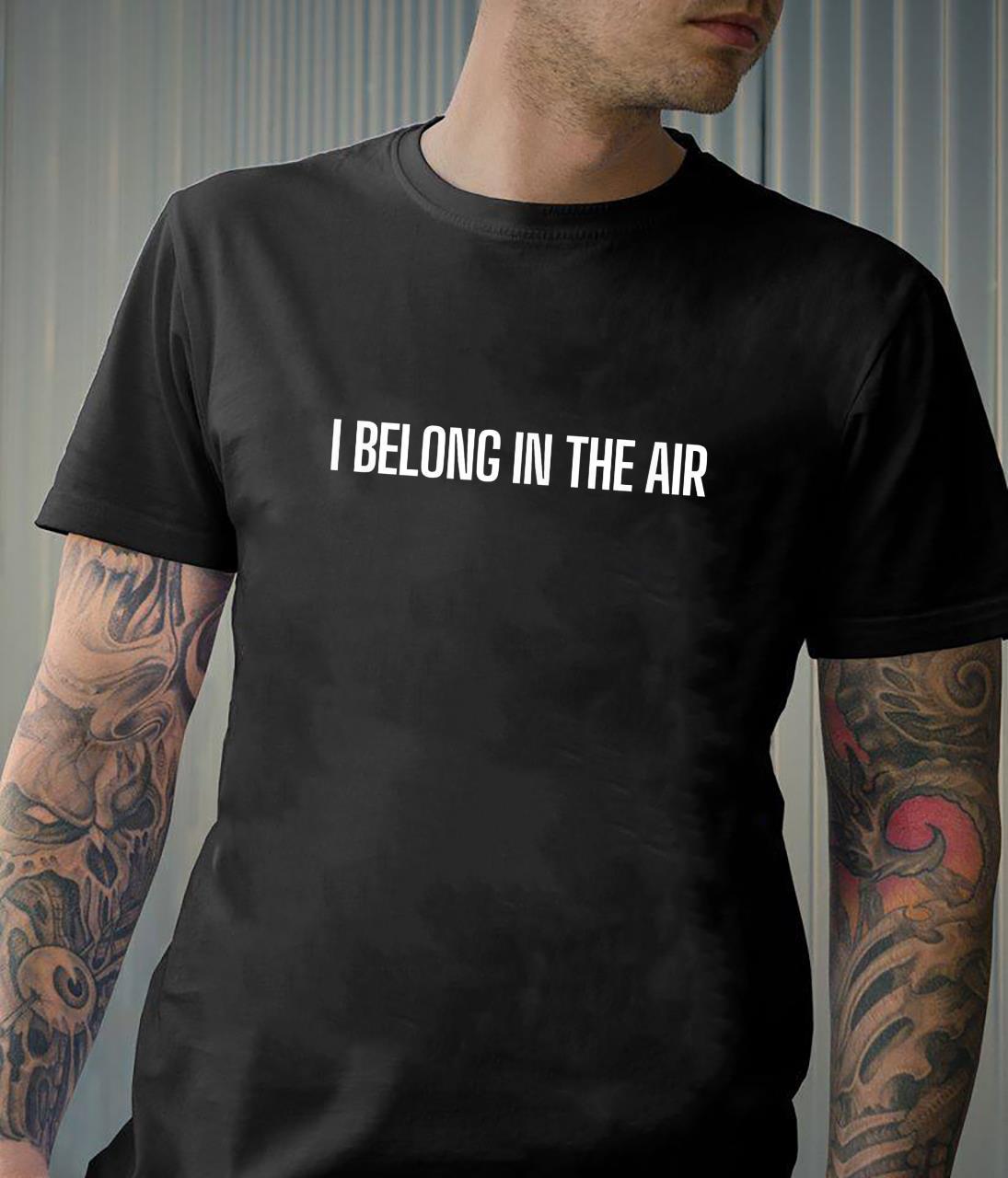 I belong in the air air worker Pilot and Hostess Shirt