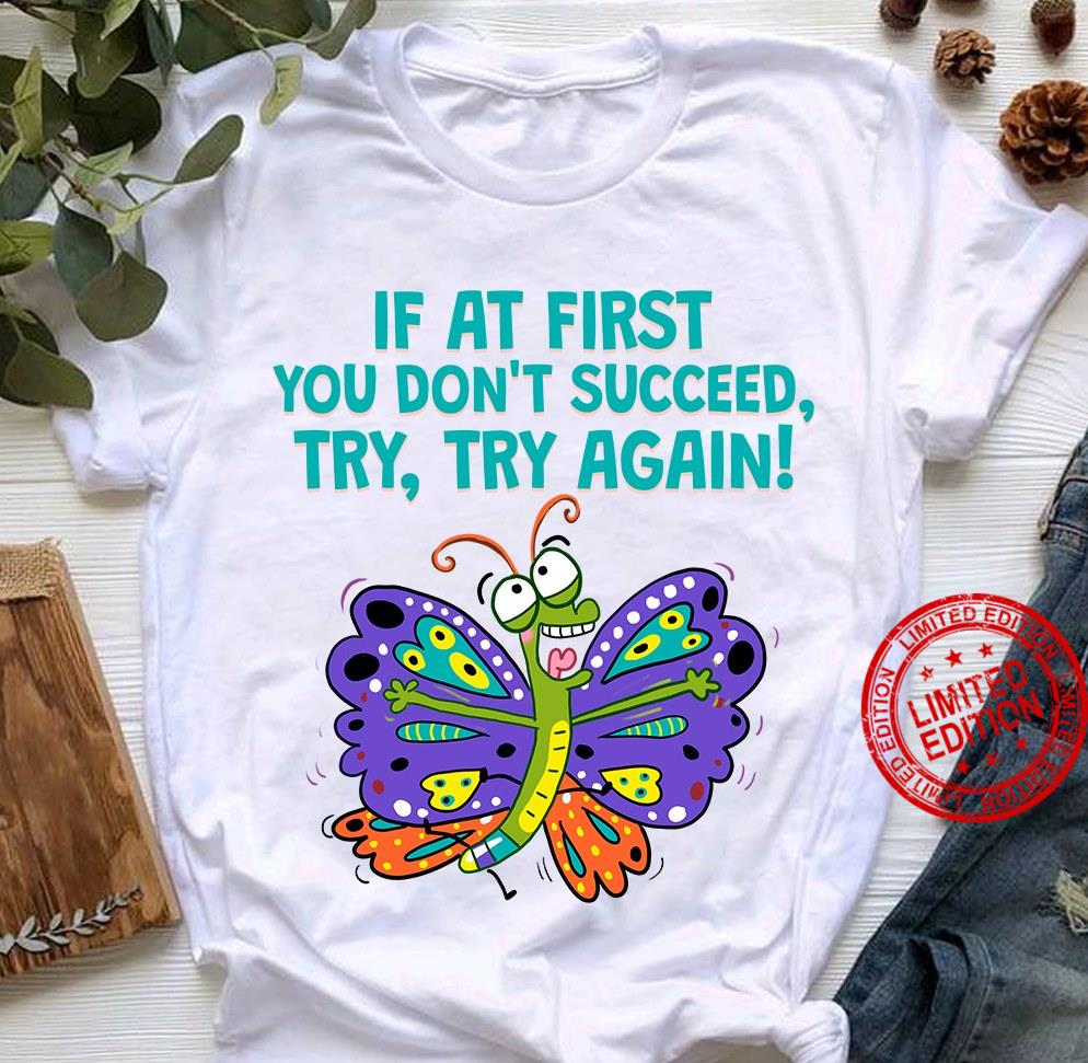 If At First You Don't Succeed Try Try Again Shirt