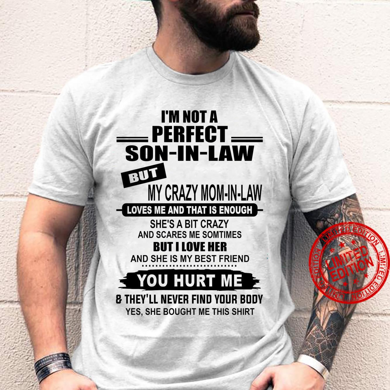 I'm Not A Perfect Son In Law But My Crazy Mom In Law Loves Me And That Is Enough She's A Bit Crazy Shirt unisex