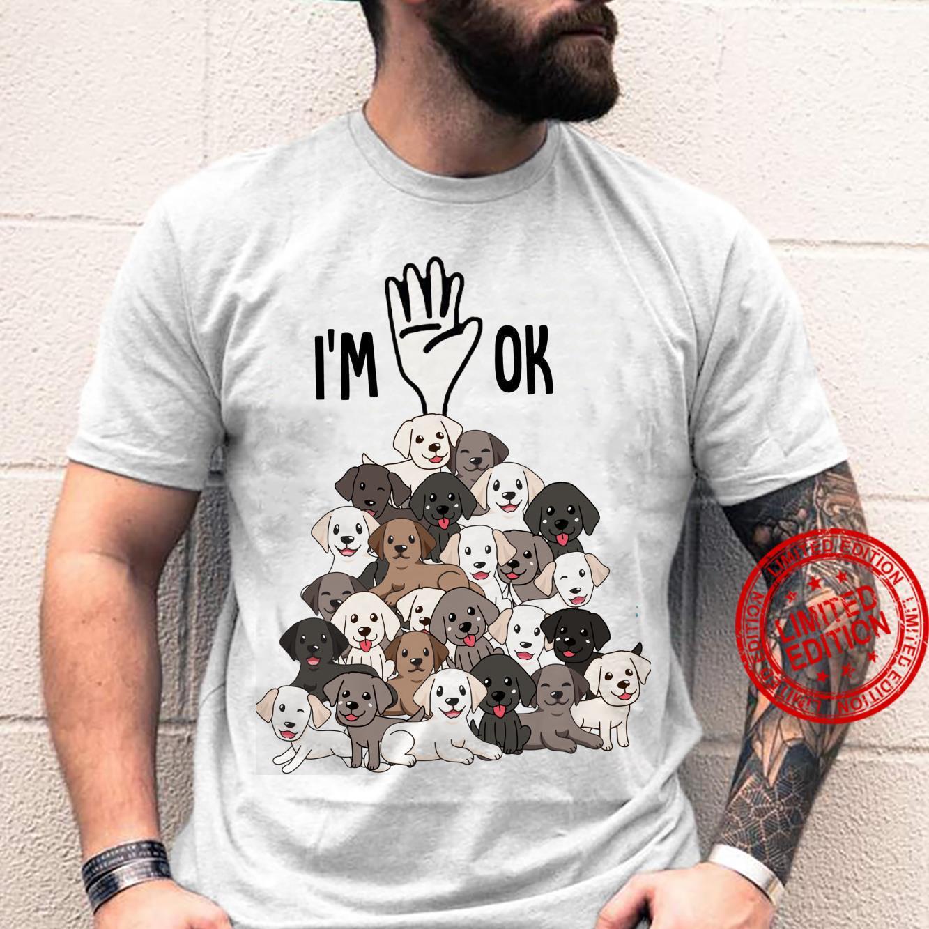 I'm Ok Dogs Shirt unisex
