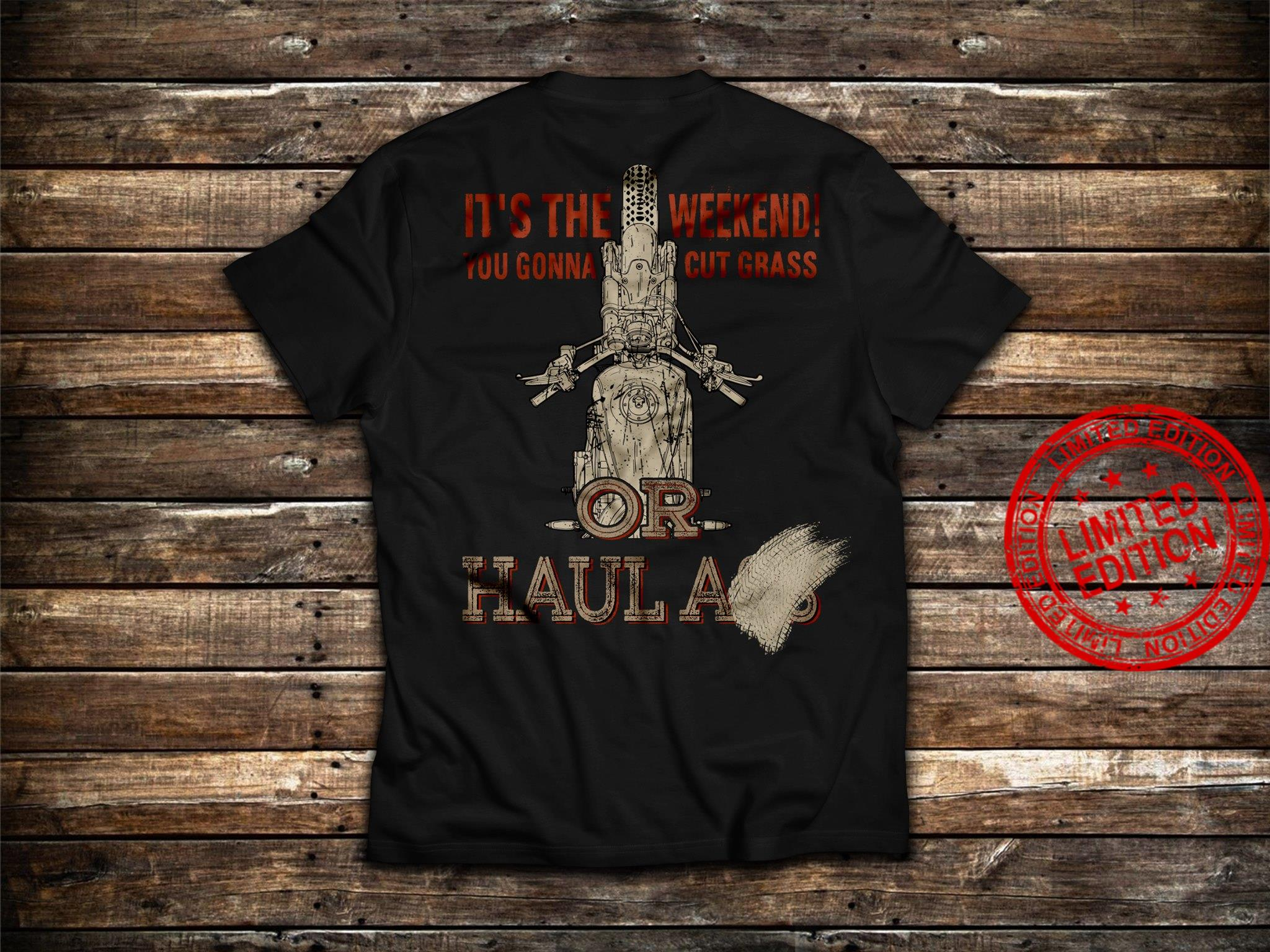 It's The Weekend You Gonna Cut Grass Or Haula Shirt