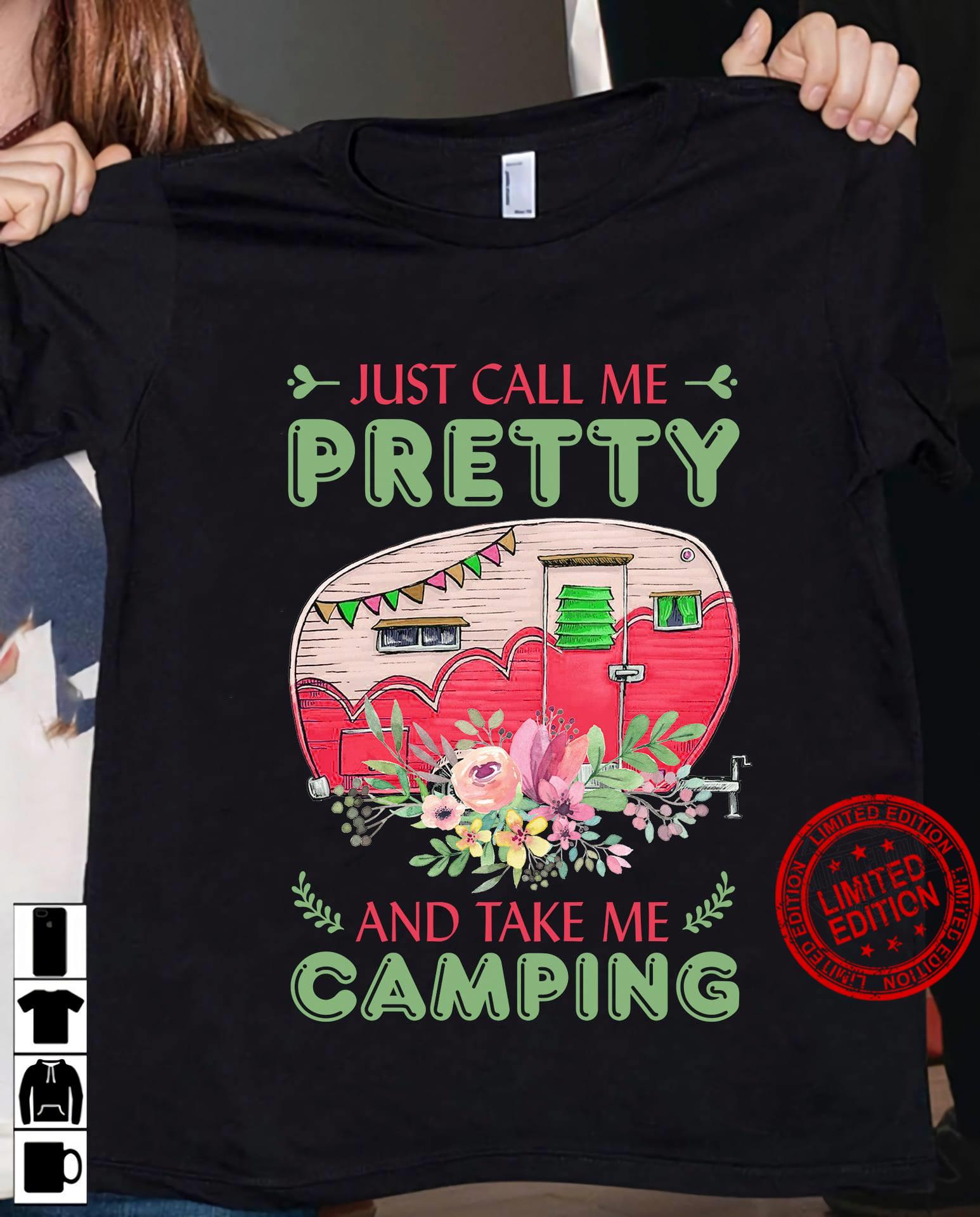 Just Call Me Pretty And Take Me Camping Shirt