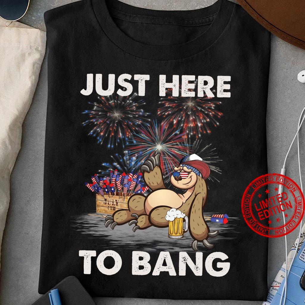 Just Here To Bang Sloth Shirt