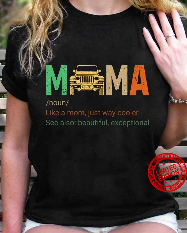 Mama Noun Like A Mom Just Way Cooler See Also Beautiful Exceptional Shirt