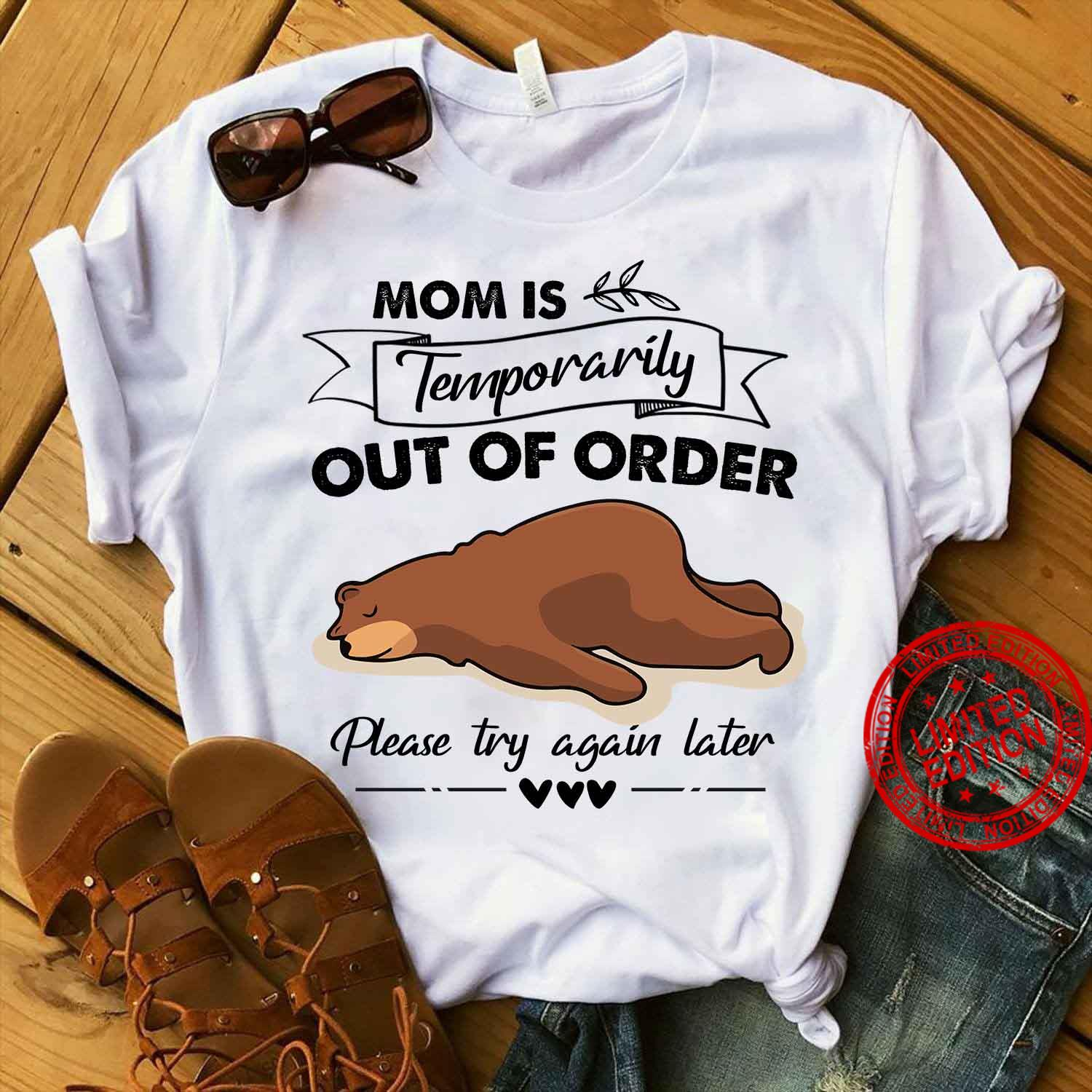 Mom Is Temporarily Out Of Order Please Try Again Later Shirt
