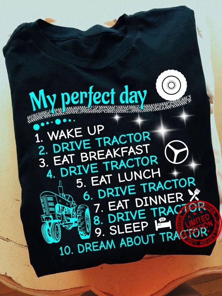 My Perfect Day 1 Wake Up 2 Drive Tractor 3 Eat Breakfast 10 Dream About Tractor Shirt