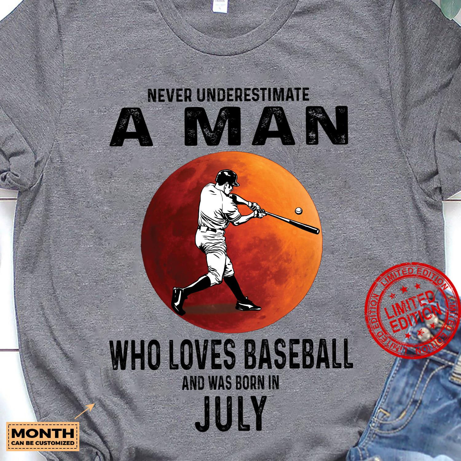 Never Underestimate A Man Who Loves Baseball And Was Born In July Shirt
