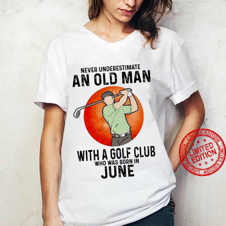 Never Underestimate An Old Man With A Golf Club Who Was Born In June Shirt ladies tee