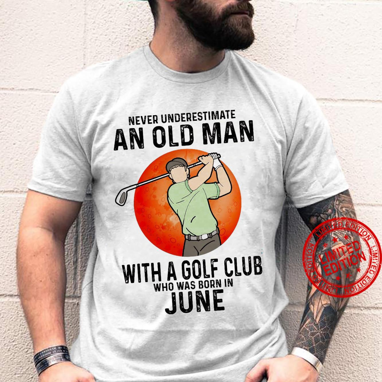 Never Underestimate An Old Man With A Golf Club Who Was Born In June Shirt unisex