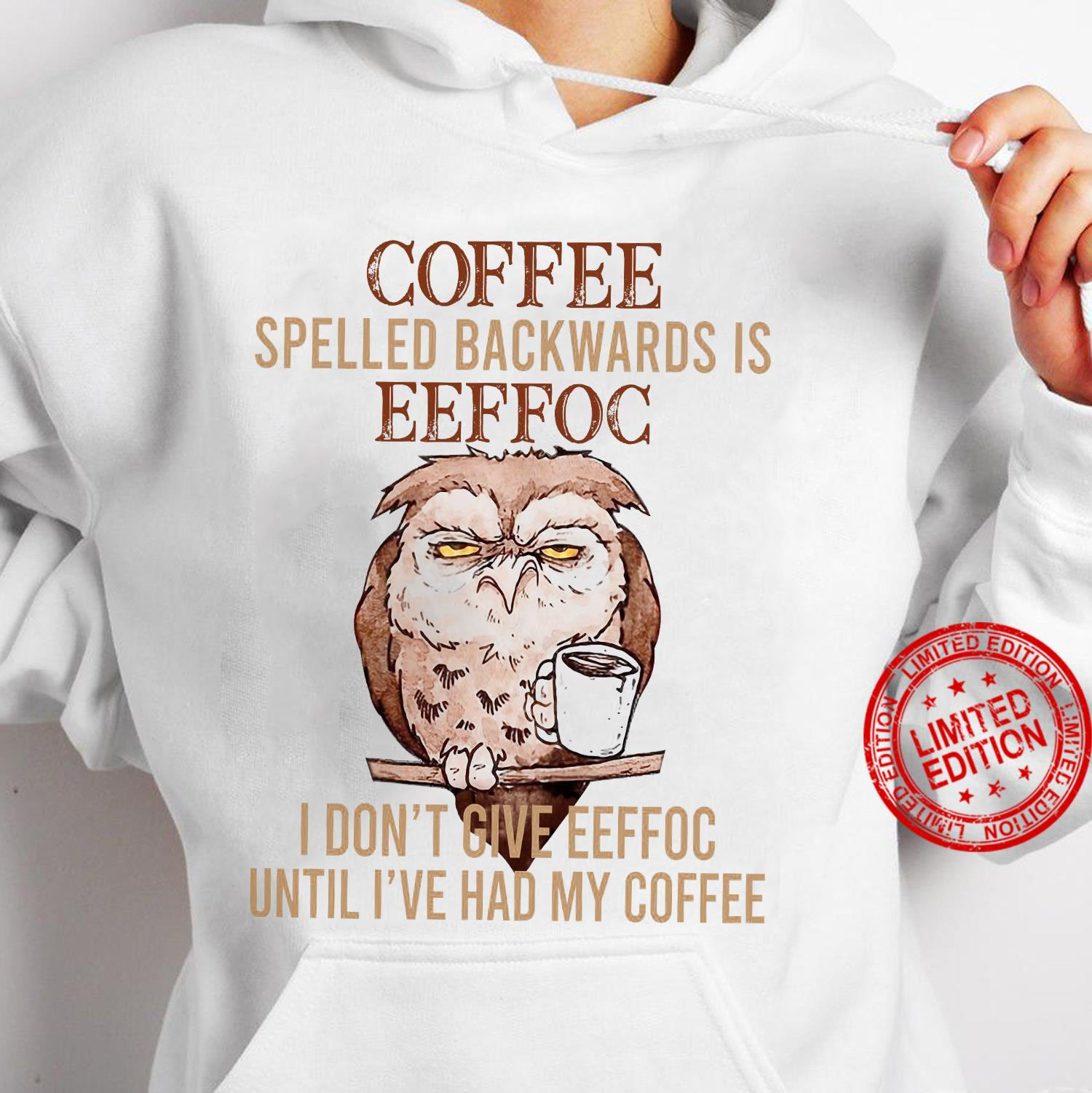 Owl Coffee Spelled Backwards Is Eeffoc I Don't Give Eeffoc Until I've Had My Coffee Shirt hoodie