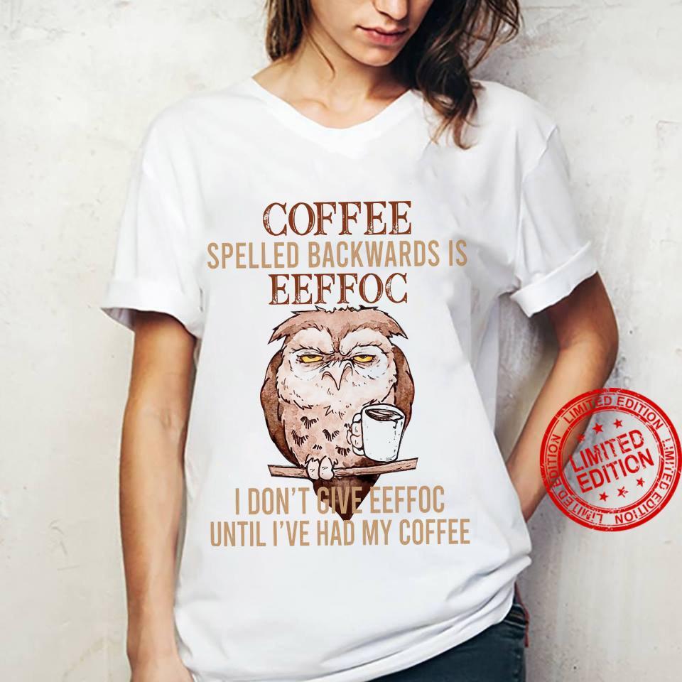 Owl Coffee Spelled Backwards Is Eeffoc I Don't Give Eeffoc Until I've Had My Coffee Shirt ladies tee