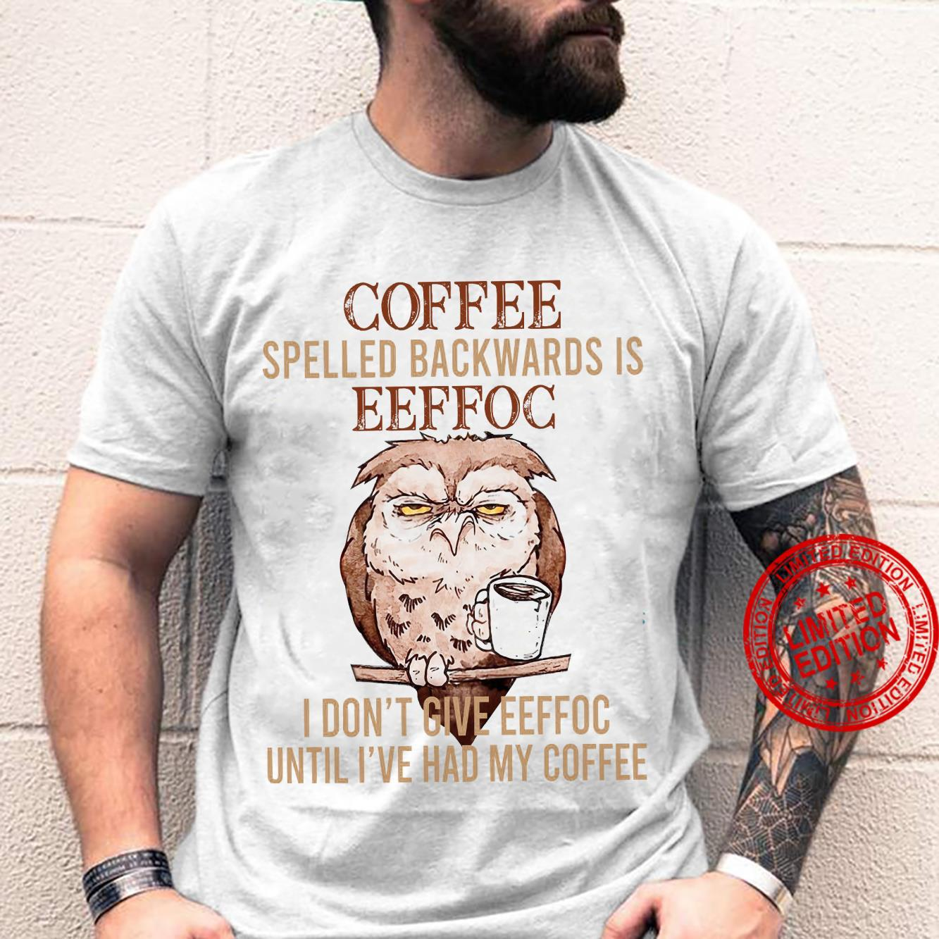 Owl Coffee Spelled Backwards Is Eeffoc I Don't Give Eeffoc Until I've Had My Coffee Shirt unisex