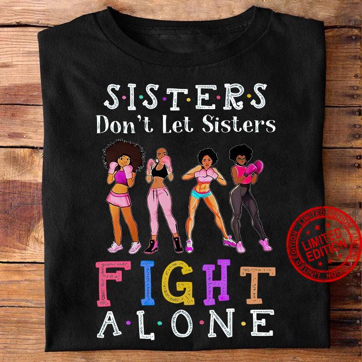 Sisters Don't Let Sisters Fight Alone Shirt