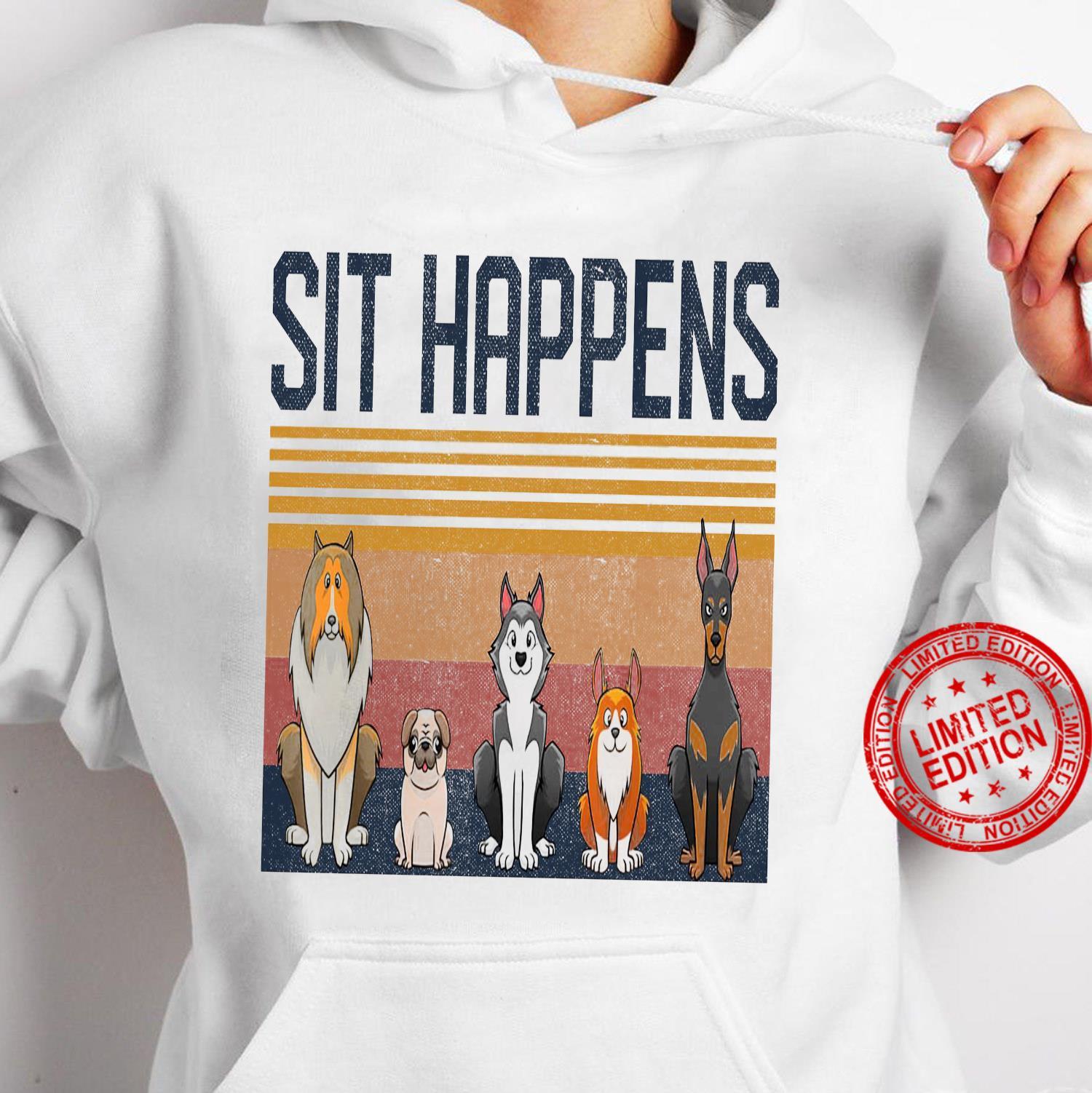 Sit Happens Dogs Shirt hoodie