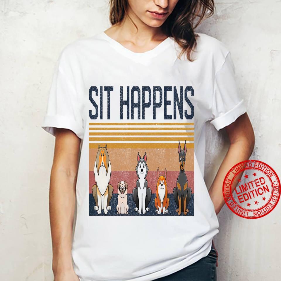 Sit Happens Dogs Shirt ladies tee
