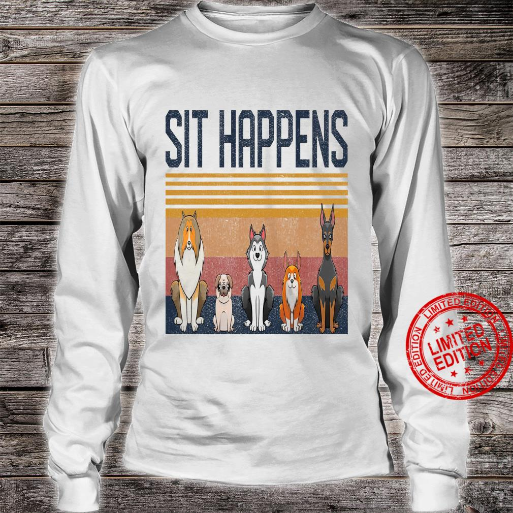 Sit Happens Dogs Shirt long sleeved