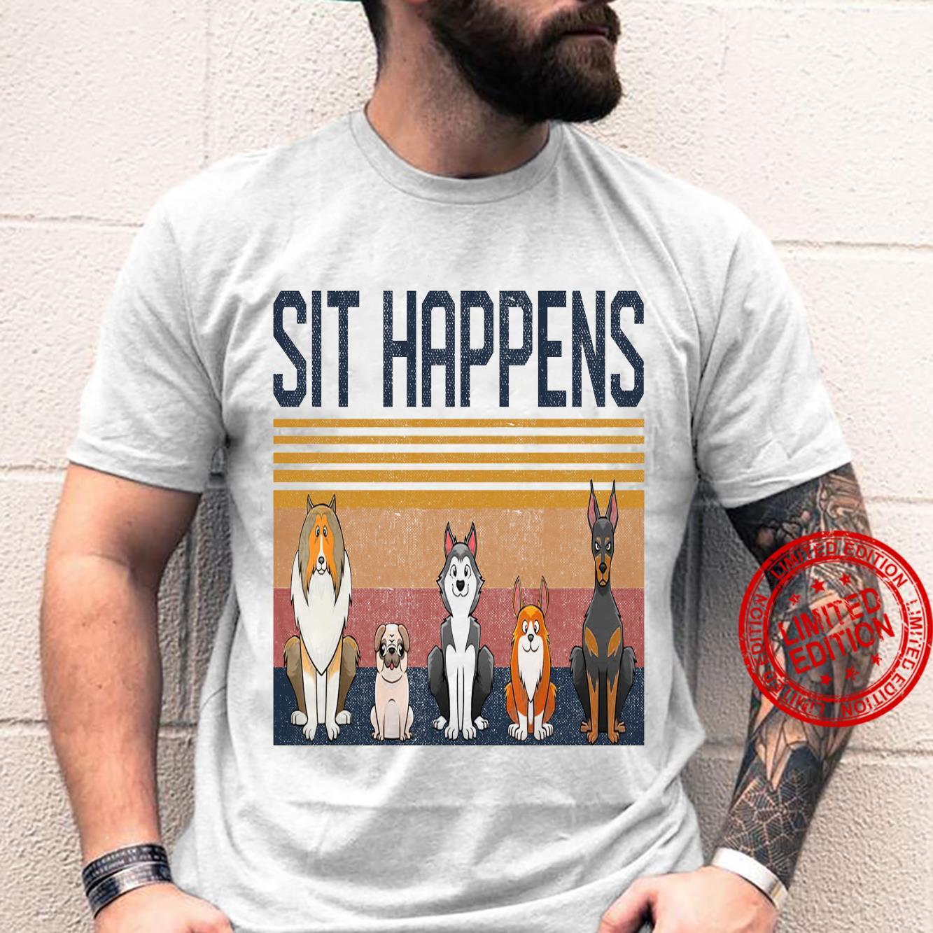Sit Happens Dogs Shirt unisex