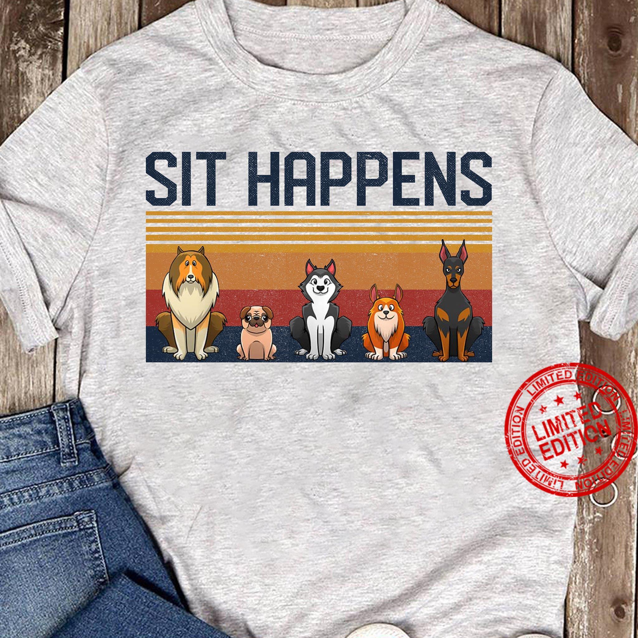 Sit Happens Dogs Shirt