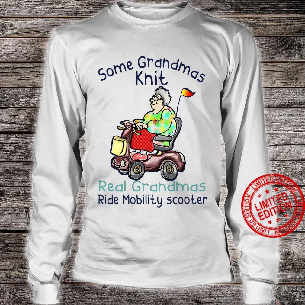 Some Grandmas Knit Real Grandmas Ride Mobility Scooter Shirt long sleeved