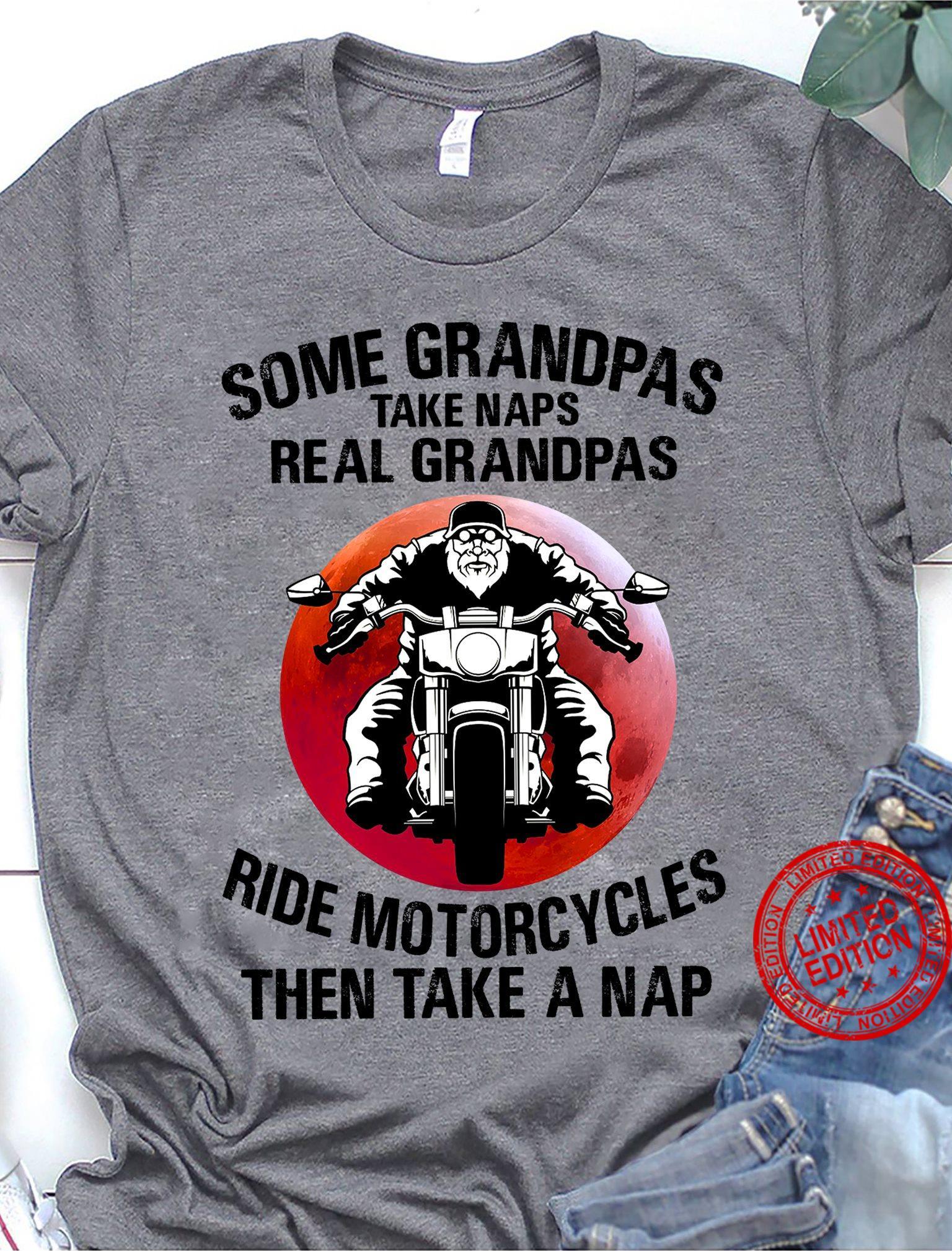 Some Grandpas Take Naps Real Grandpas Ride Motorcycles Then Take A Nap Shirt